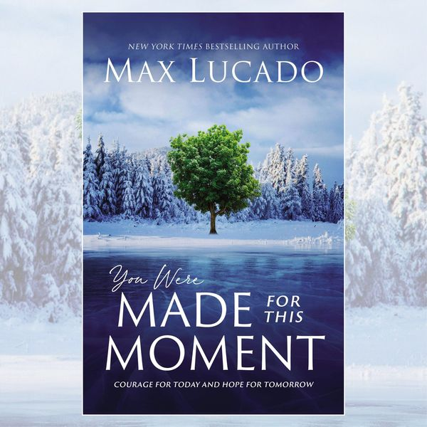 You Were Made for this Moment - Max Lucado