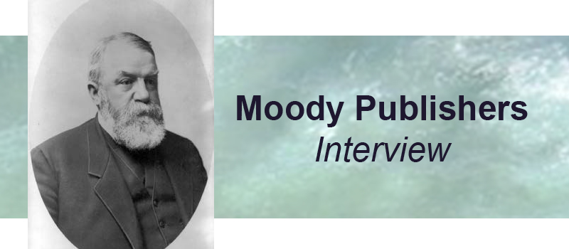 Moody Publishers – A Name You Can Trust