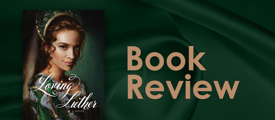 Loving Luther – A Novel, by Allison Pittman (Book Review)