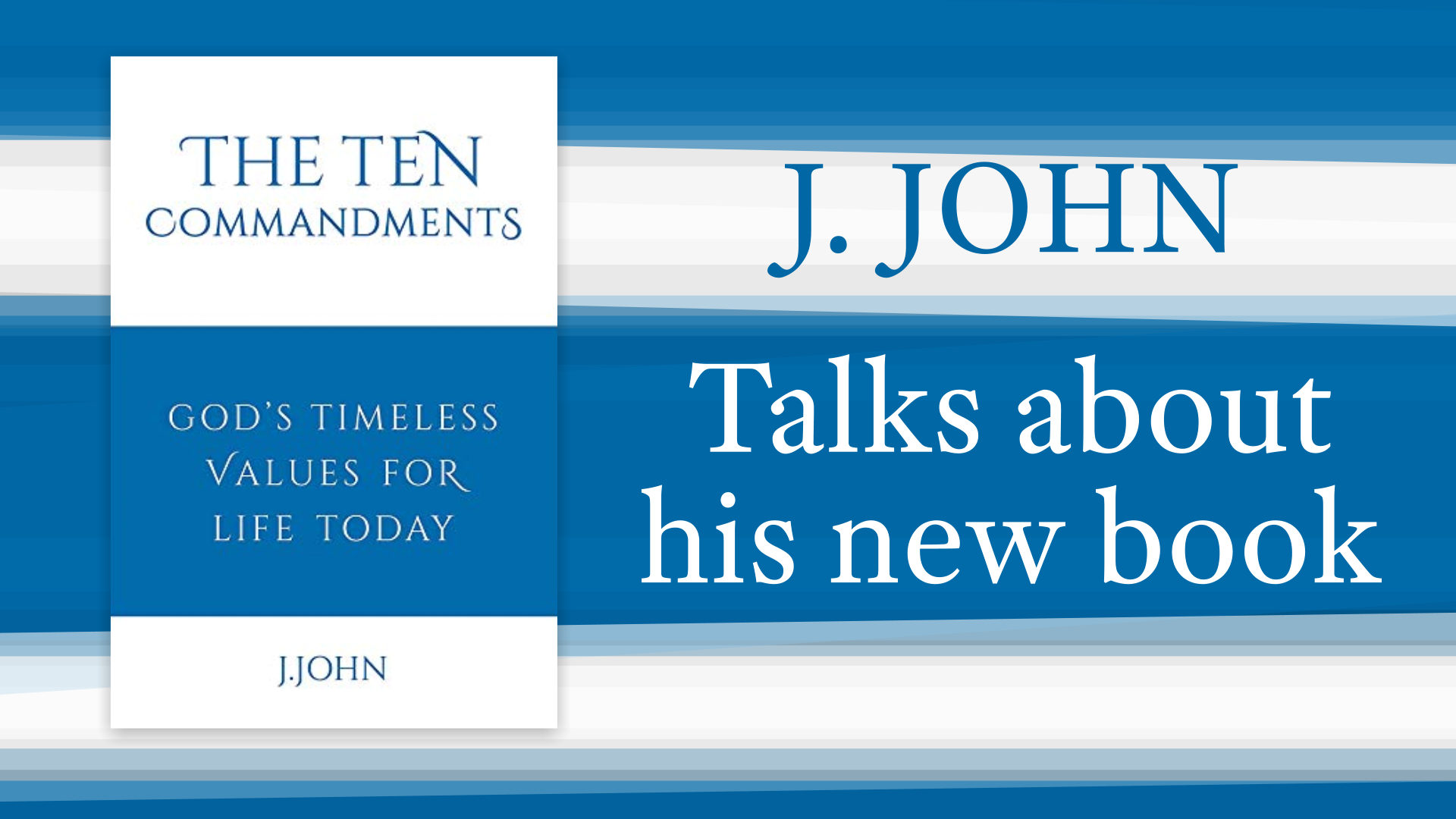 Setting Our Standards: J John Talks About His New Book - The Ten Commandments
