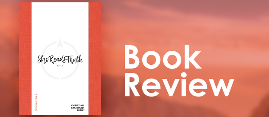 The 'She Reads Truth' Bible (CSB) (Book review)