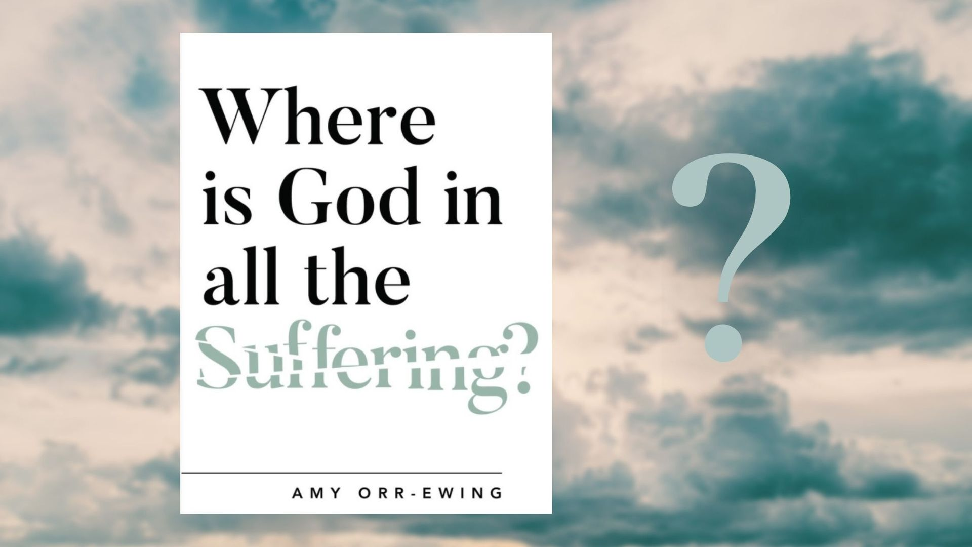 An article by Amy Orr Ewing, author of the book 'Where is God in the Suffering?'