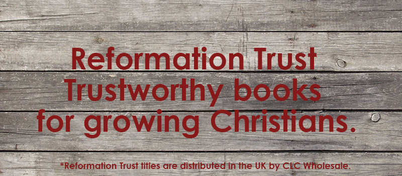 Reformation Trust - Trustworthy books for growing Christians.