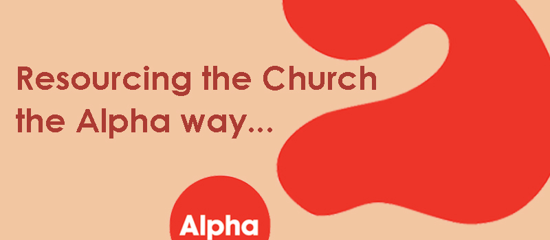 Resourcing the Church the Alpha way…