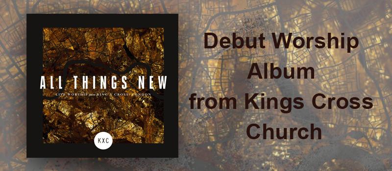 Debut Worship Album from Kings Cross Church (KXC), London