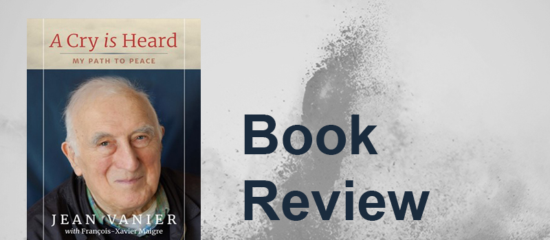 A Cry is Heard – My Path to Peace by Jean Vanier, Reviewed by Alan Mordue