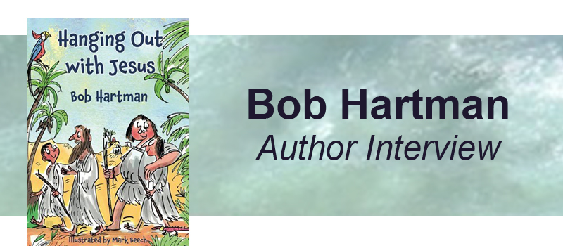 Q & A with Bob Hartman, author of Hanging Out with Jesus